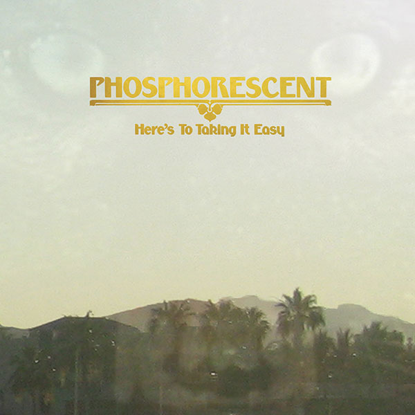 Phosphorescent - Heres to Taking It Easy