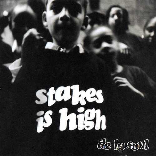 De La Soul - Stakes Is High